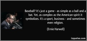 quote-baseball-it-s-just-a-game-as-simple-as-a-ball-and-a-bat-yet-as-complex-as-the-american-spirit-ernie-harwell-291907