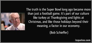 quote-the-truth-is-the-super-bowl-long-ago-became-more-than-just-a-football-game-it-s-part-of-our-bob-schieffer-164132